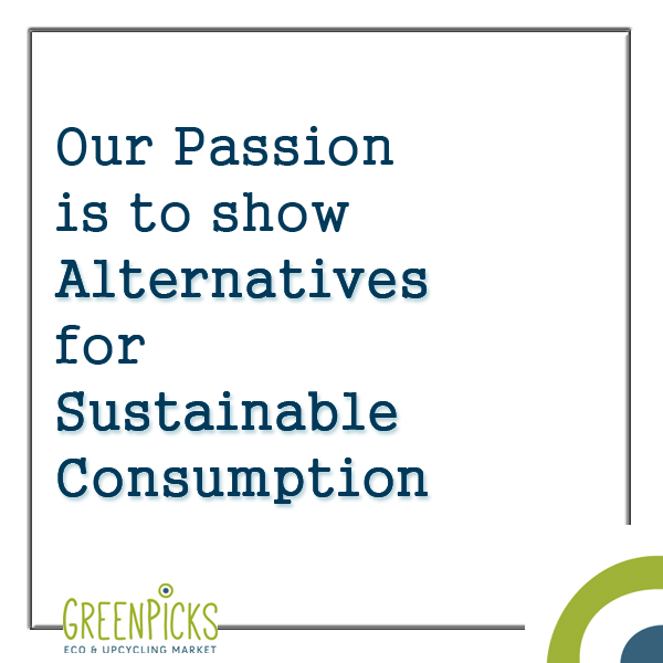 Our Passion is to show Alternatives for sustainable consumption