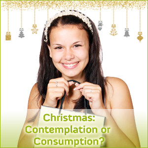 Christmas: Contemplation or senseless shopping marathon?